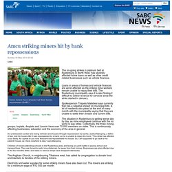 Amcu striking miners hit by bank repossessions:Sunday 18 May 2014