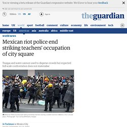 Mexican riot police end striking teachers' occupation of city square