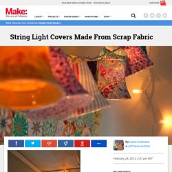 String Light Covers Made From Scrap Fabric