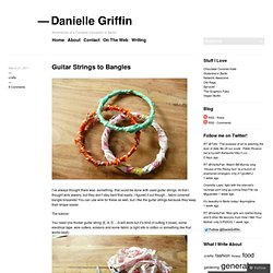 Guitar Strings to Bangles « Danielle Griffin
