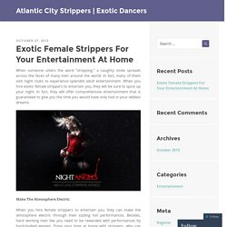 Exotic Female Strippers For Your Entertainment At Home