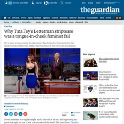 Why Tina Fey's Letterman striptease was a tongue-in-cheek feminist fail