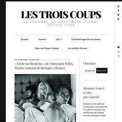 «ErichvonStroheim», deChristophePellet, Théâtrenational deBretagne àRennes – Les Trois Coups