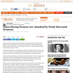 When Strong Women Are Attacked by Weak Men (and Women)
