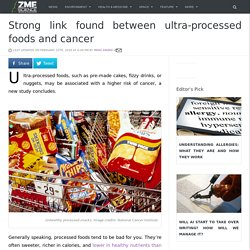 Strong link found between ultra-processed foods and cancer