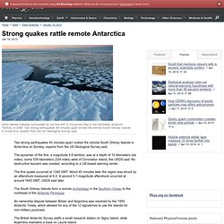 Strong quakes rattle remote Antarctica