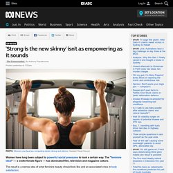 'Strong is the new skinny' isn't as empowering as it sounds
