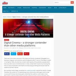 Digital Cinema - a stronger contender than other media platforms