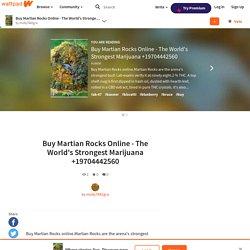 Buy Martian Rocks Online - The World's Strongest Marijuana +19704442560