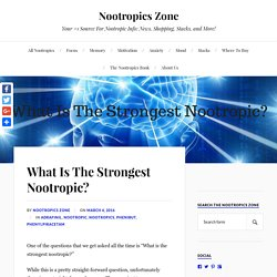 What Is The Strongest Nootropic? - Nootropics Zone