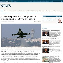 Israeli warplanes attack shipment of Russian missiles in Syria stronghold