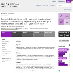 PLOS 31/07/17 Control of chronic Strongyloides stercoralis infection in an endemic community may be possible by pharmacological means alone: Results of a three-year cohort study
