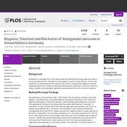 PLOS 07/02/13 Diagnosis, Treatment and Risk Factors of Strongyloides stercoralis in Schoolchildren in Cambodia