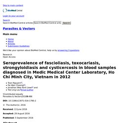 Parasites & Vectors 2016 9:486 Seroprevalence of fascioliasis, toxocariasis, strongyloidiasis and cysticercosis in blood samples diagnosed in Medic Medical Center Laboratory, Ho Chi Minh City, Vietnam in 2012