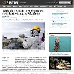 Tepco took months to release record strontium readings at Fukushima