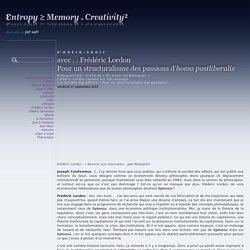 avec . . Frédéric LordonPour un structuralisme des passions d'homo postliberalis - Entropy ≥ Memory . Creativity²