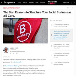 The Best Reasons to Structure Your Social Business as a B Corp. #BusinessOfGood