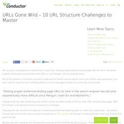 URLs Gone Wild - 10 URL Structure Challenges to Master
