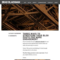 Three ways to structure your blog posts for more engagement - Brad Blackman Art