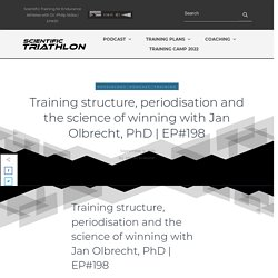 Training structure, periodisation and the science of winning with Jan Olbrecht, PhD