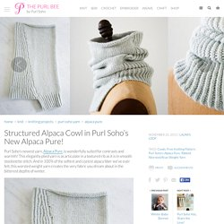 Structured Alpaca Cowl in Purl Soho's New Alpaca Pure!