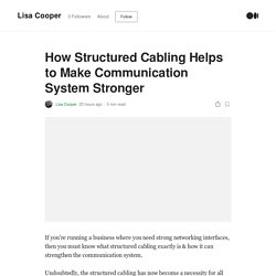 How Structured Cabling Helps to Make Communication System Stronger