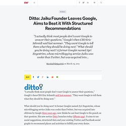 Ditto: Jaiku Founder Leaves Google, Aims to Beat it With Structured Recommendations