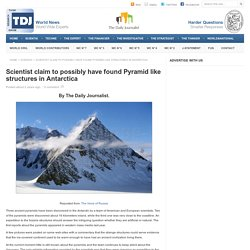 Scientist claim to possibly have found Pyramid like structures in Antarctica - Think Research Expose