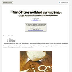 Nano-Fibres are Behaving as Nano-Blenders within Plant and Animal Structures Due to Electromagnetic Radiation