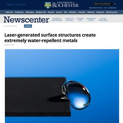 Laser-generated surface structures create extremely water-repellent metals : NewsCenter