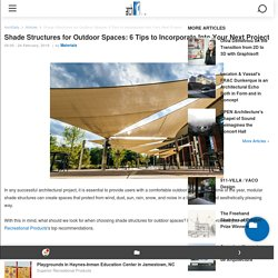 Shade Structures for Outdoor Spaces: 6 Tips to Incorporate Into Your Next Project