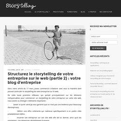 Structurez le storytelling de votre entreprise sur le web (partie 2) : votre blog d'entreprise