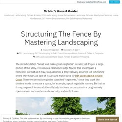 Structuring The Fence By Mastering Landscaping – Mr Mac's Home & Garden
