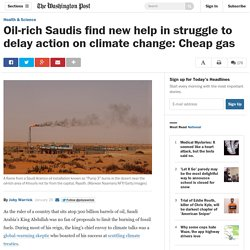 Oil-rich Saudis find new help in struggle to delay action on climate change: Cheap gas