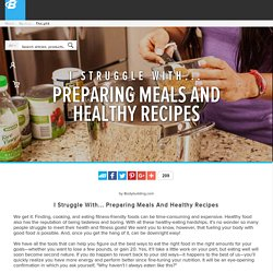 I Struggle With... Preparing Meals and Healthy Recipes