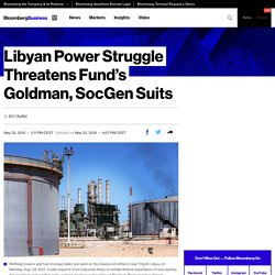 Libyan Power Struggle Threatens Fund's Goldman, SocGen Suits