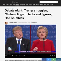 Debate night: Trump struggles, Clinton clings to facts and figures, Holt stumbles
