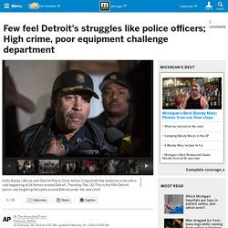 Few feel Detroit's struggles like police officers; High crime, poor equipment challenge department