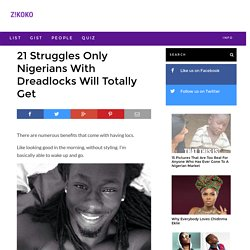 21 Struggles Only Nigerians With Dreadlocks Will Totally Get