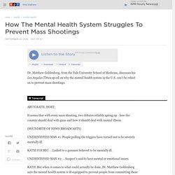 How The Mental Health System Struggles To Prevent Mass Shootings