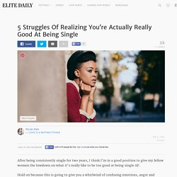 5 Struggles Of Realizing You're Actually Really Good At Being Single