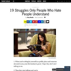19 Struggles Only People Who Hate People Understand