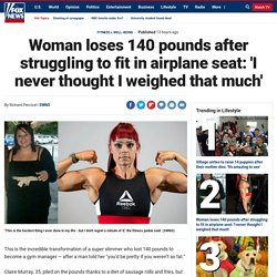 Woman loses 140 pounds after struggling to fit in airplane seat: 'I never thought I weighed that much'