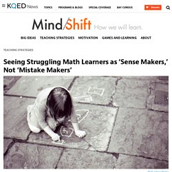 Seeing Struggling Math Learners as 'Sense Makers,' Not 'Mistake Makers'