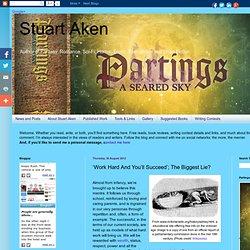 Stuart Aken: 'Work Hard And You'll Succeed'; The Biggest Lie?