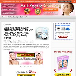 Ciello Anti-Aging Review – STUBBORN WRINKLES AND FINE LINES? No Worries, Ciello Anti-Aging Really Works!