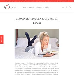 Stuck at Home? Save your Legs! – Lily Trotters