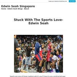 Stuck With The Sports Love- Edwin Seah – Edwin Seah Singapore