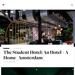 The Student Hotel: An Hotel + A Home in Amsterdam