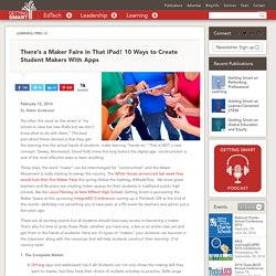 There's a Maker Faire in That iPad! 10 Ways to Create Student Makers With Apps - Getting Smart by Alison Anderson - edapps, iPad, maker, maker fair, makerchat, makered